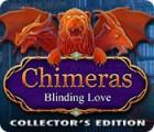 Chimeras: Blinding Love Collector's Edition тоглоом