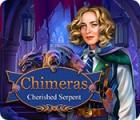 Chimeras: Cherished Serpent тоглоом