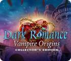 Dark Romance: Vampire Origins Collector's Edition тоглоом