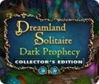 Dreamland Solitaire: Dark Prophecy Collector's Edition тоглоом