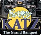 Factory Katz: The Grand Banquet тоглоом