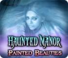 Haunted Manor: Painted Beauties Collector's Edition тоглоом