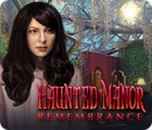 Haunted Manor: Remembrance тоглоом