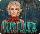 Haunted Manor: The Last Reunion тоглоом