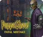 PuppetShow: Fatal Mistake тоглоом