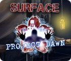 Surface: Project Dawn тоглоом